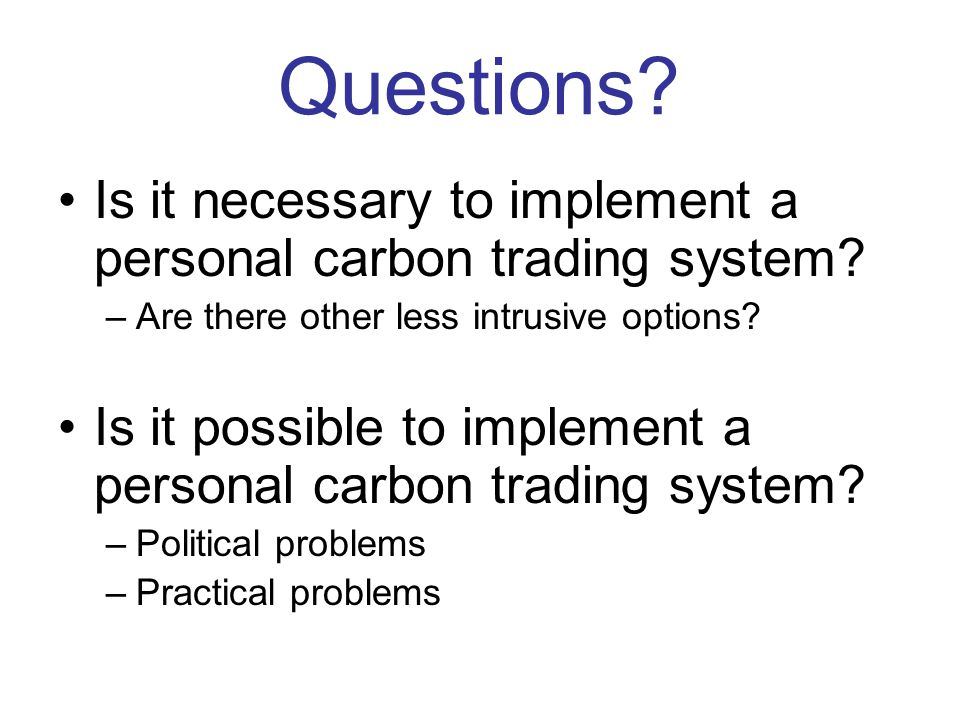 Questions. Is it necessary to implement a personal carbon trading system.