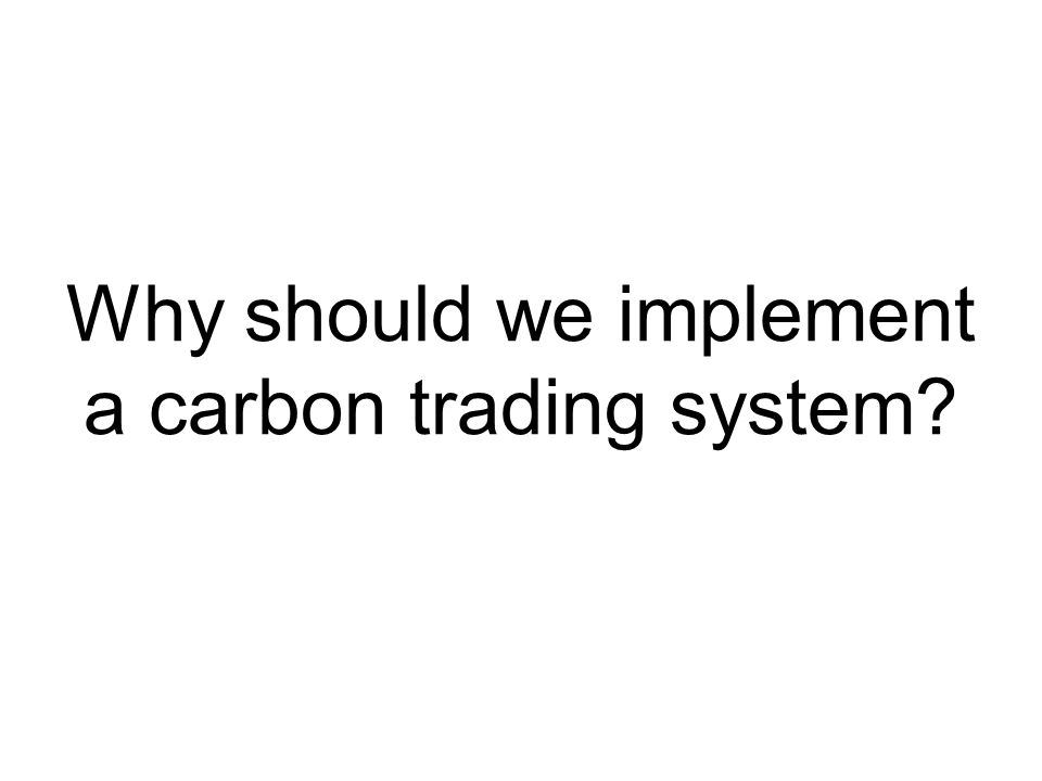 Why should we implement a carbon trading system