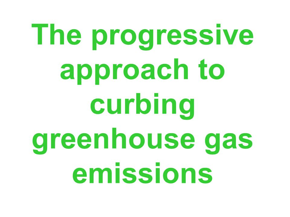 The progressive approach to curbing greenhouse gas emissions