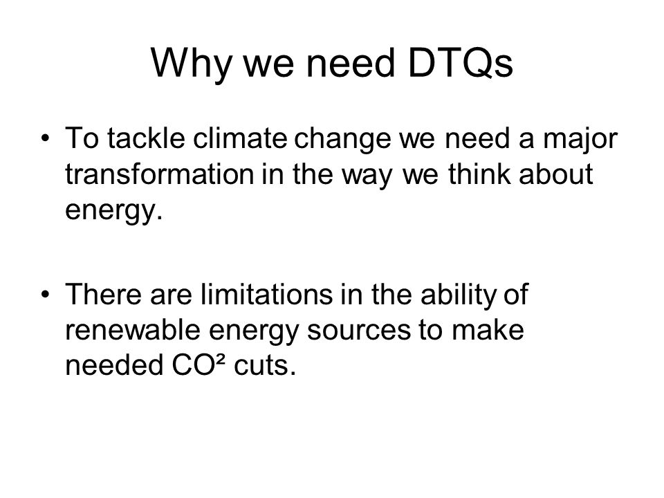 Why we need DTQs To tackle climate change we need a major transformation in the way we think about energy.