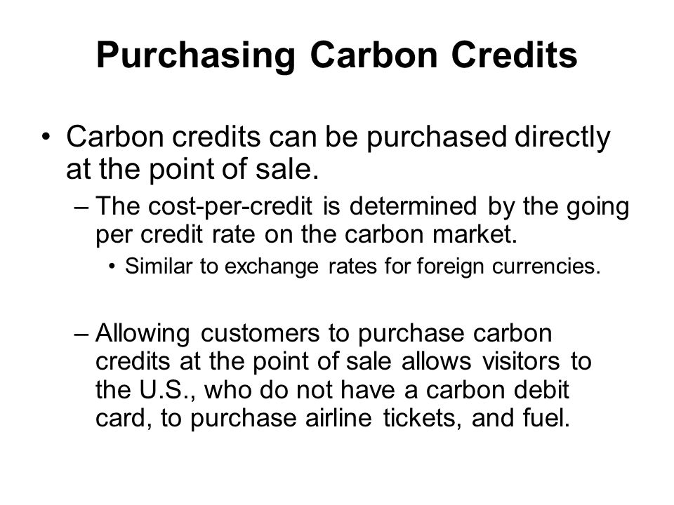 Purchasing Carbon Credits Carbon credits can be purchased directly at the point of sale.