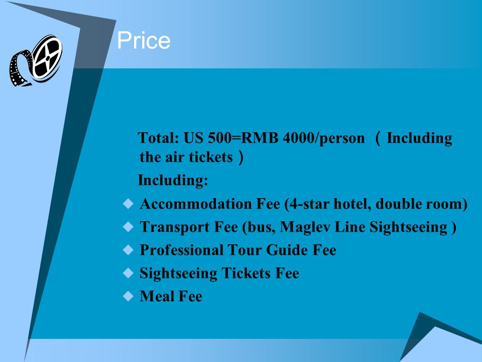 Price Total: US 500=RMB 4000/person Including the air tickets Including: Accommodation Fee (4-star hotel, double room) Transport Fee (bus, Maglev Line Sightseeing ) Professional Tour Guide Fee Sightseeing Tickets Fee Meal Fee