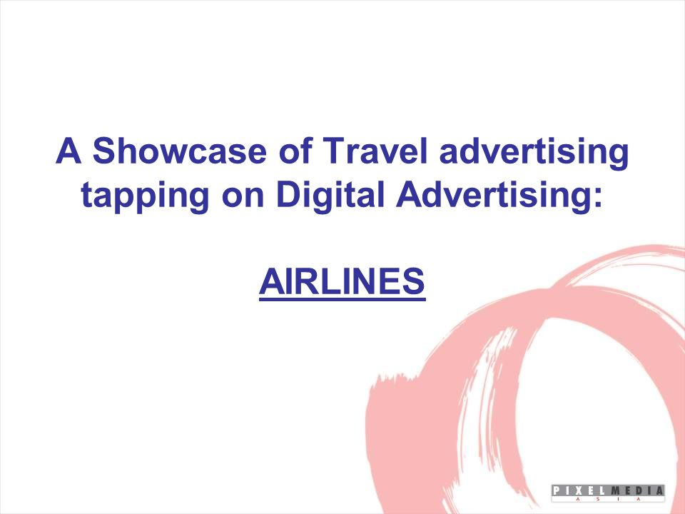 A Showcase of Travel advertising tapping on Digital Advertising: AIRLINES