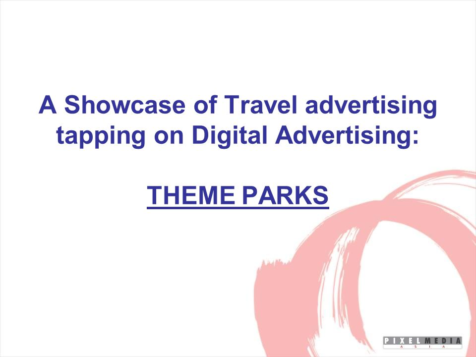 A Showcase of Travel advertising tapping on Digital Advertising: THEME PARKS