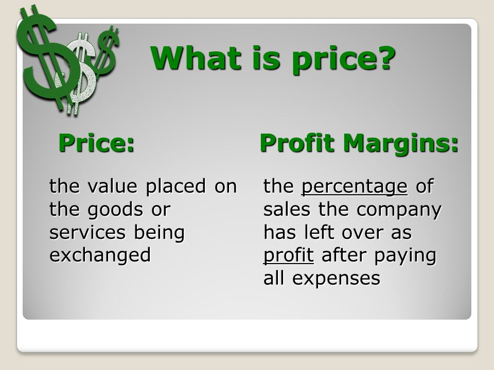 the value placed on the goods or services being exchanged What is price.