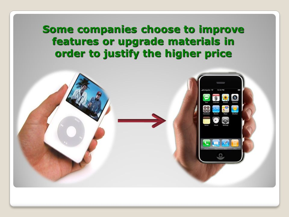 Some companies choose to improve features or upgrade materials in order to justify the higher price