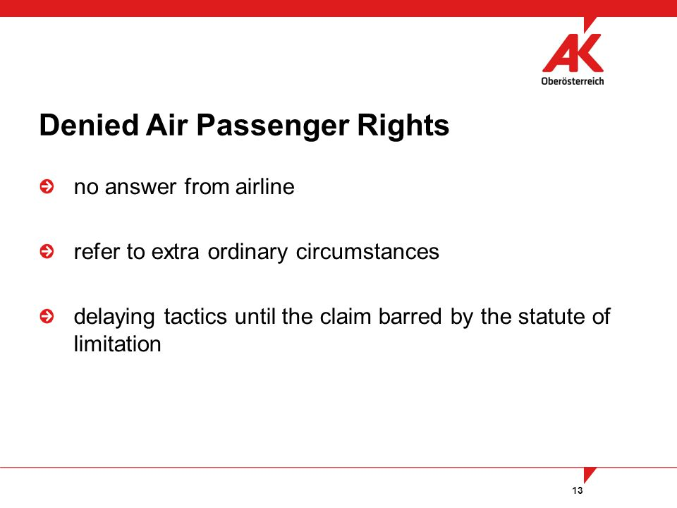 13 no answer from airline refer to extra ordinary circumstances delaying tactics until the claim barred by the statute of limitation Denied Air Passenger Rights