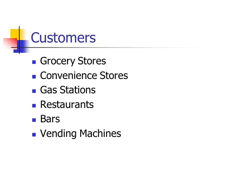 Customers Grocery Stores Convenience Stores Gas Stations Restaurants Bars Vending Machines
