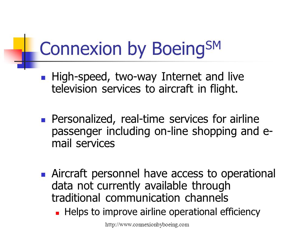 Connexion by Boeing SM High-speed, two-way Internet and live television services to aircraft in flight.