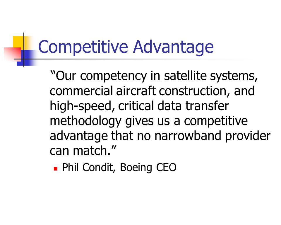 Competitive Advantage Our competency in satellite systems, commercial aircraft construction, and high-speed, critical data transfer methodology gives us a competitive advantage that no narrowband provider can match.