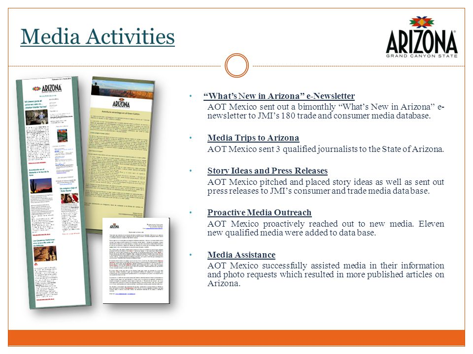Media Activities Whats New in Arizona e-Newsletter AOT Mexico sent out a bimonthly Whats New in Arizona e- newsletter to JMIs 180 trade and consumer media database.