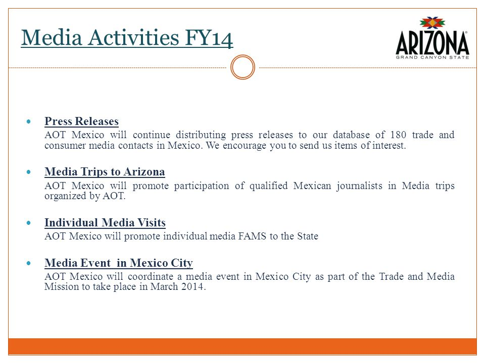 Media Activities FY14 Press Releases AOT Mexico will continue distributing press releases to our database of 180 trade and consumer media contacts in Mexico.