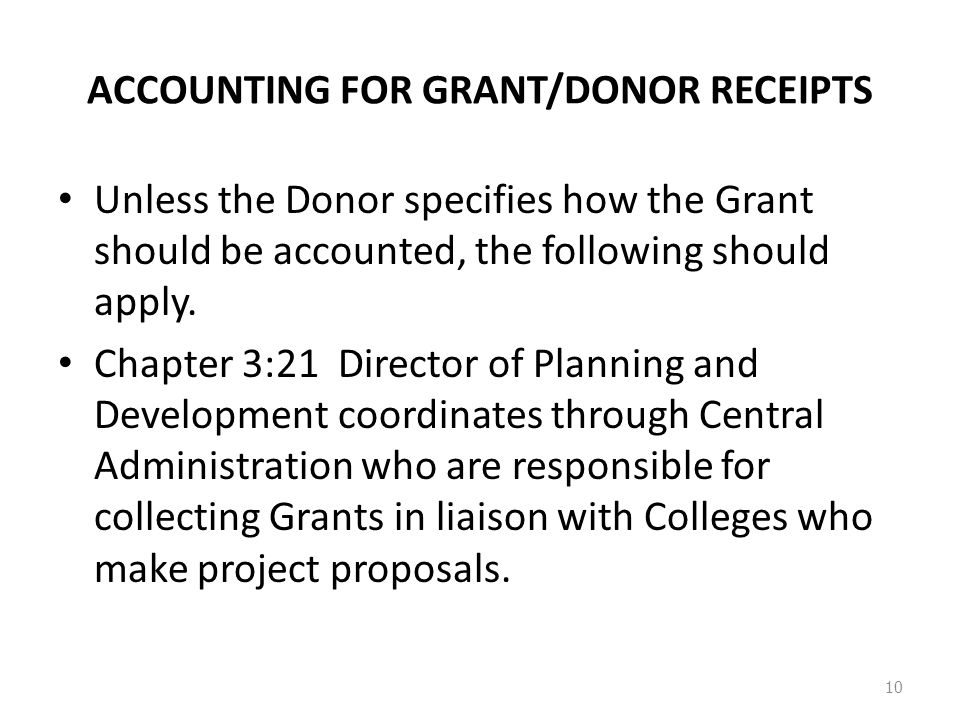 ACCOUNTING FOR GRANT/DONOR RECEIPTS Unless the Donor specifies how the Grant should be accounted, the following should apply.
