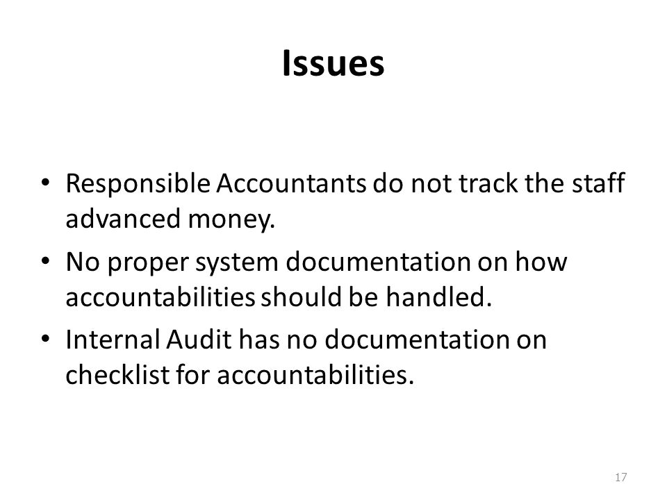 Issues Responsible Accountants do not track the staff advanced money.