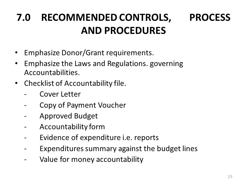 7.0RECOMMENDED CONTROLS, PROCESS AND PROCEDURES Emphasize Donor/Grant requirements.