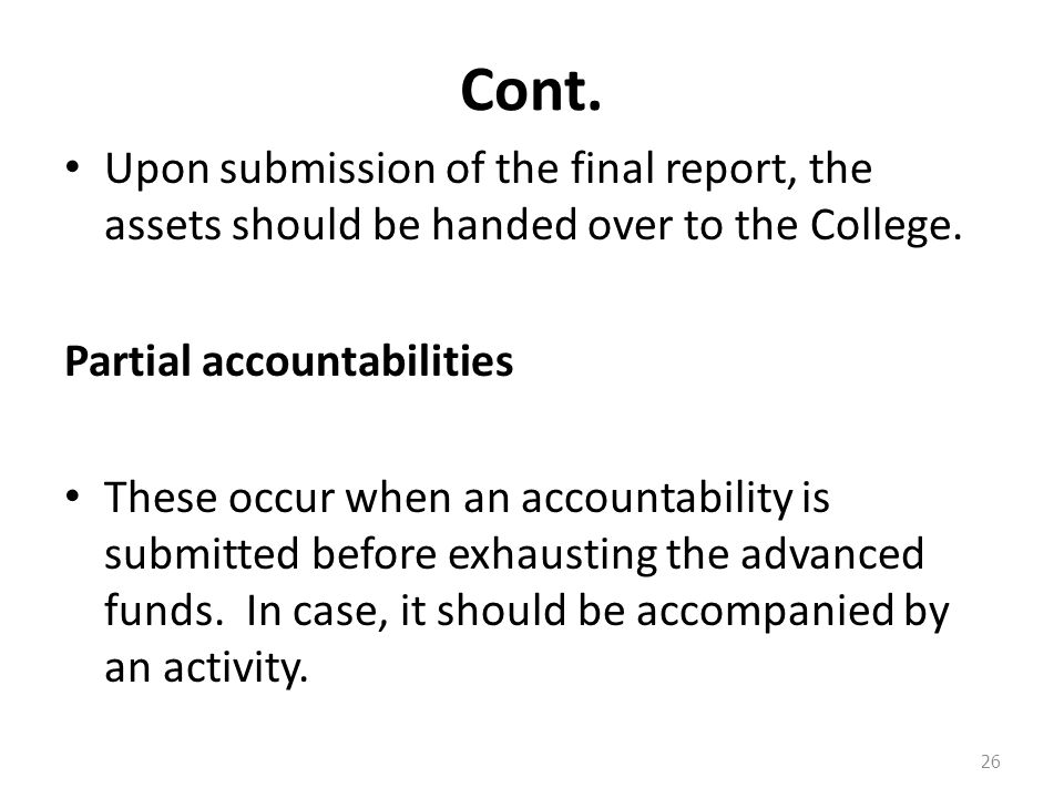 Cont. Upon submission of the final report, the assets should be handed over to the College.