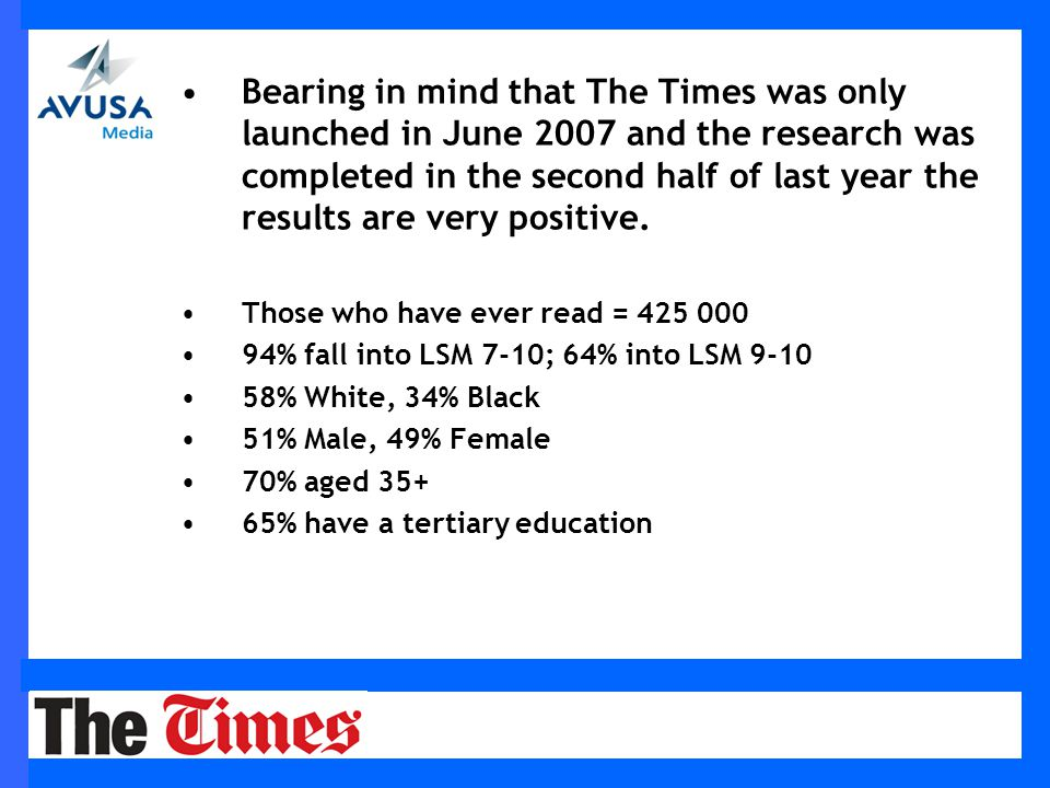 Bearing in mind that The Times was only launched in June 2007 and the research was completed in the second half of last year the results are very positive.