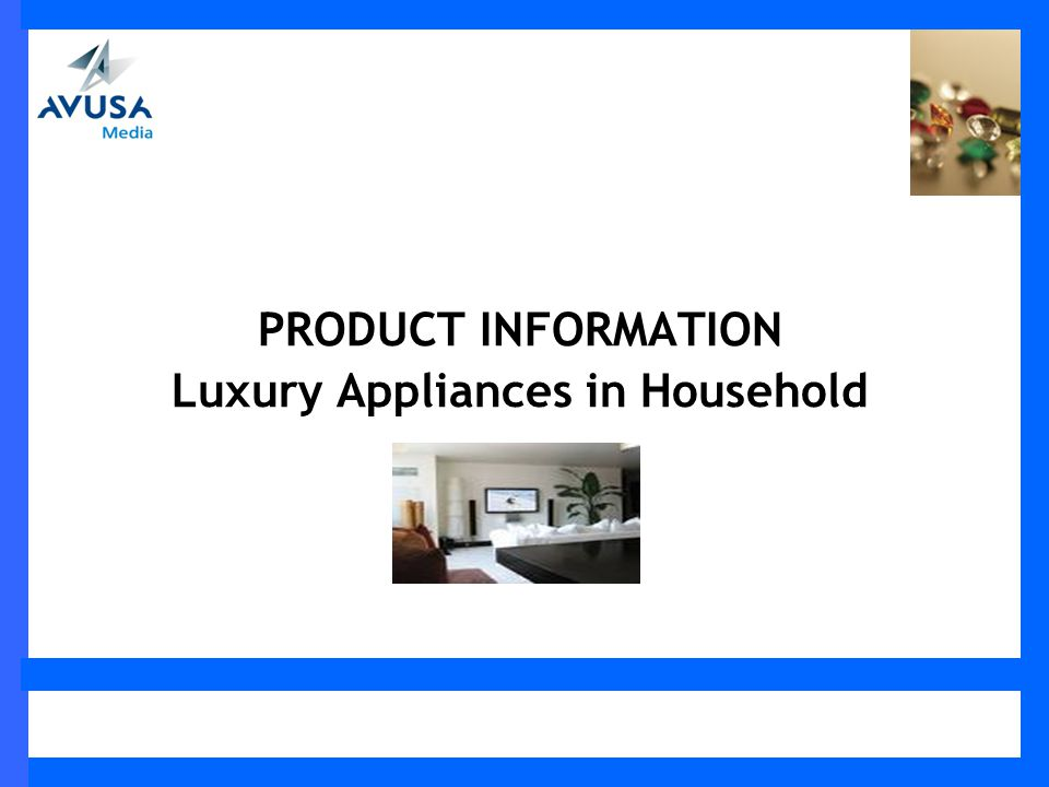PRODUCT INFORMATION Luxury Appliances in Household