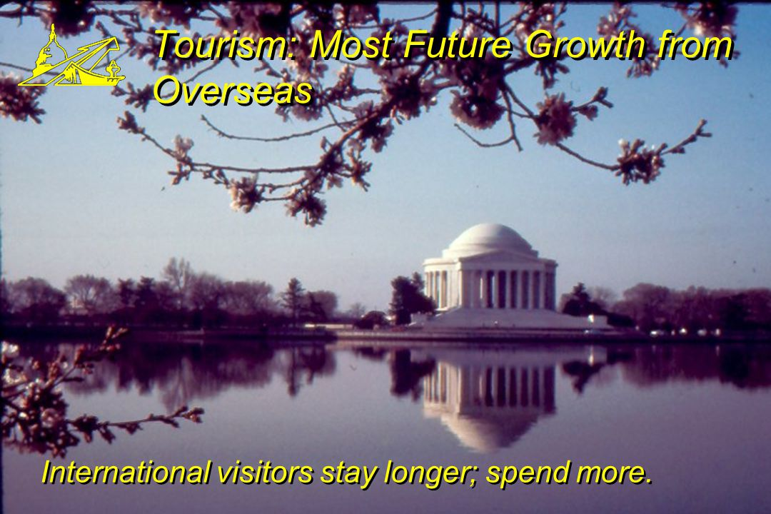Tourism: Most Future Growth from Overseas International visitors stay longer; spend more.