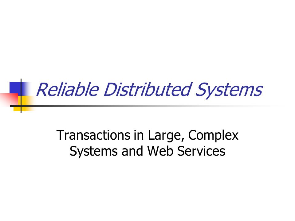 Reliable Distributed Systems Transactions in Large, Complex Systems and Web Services