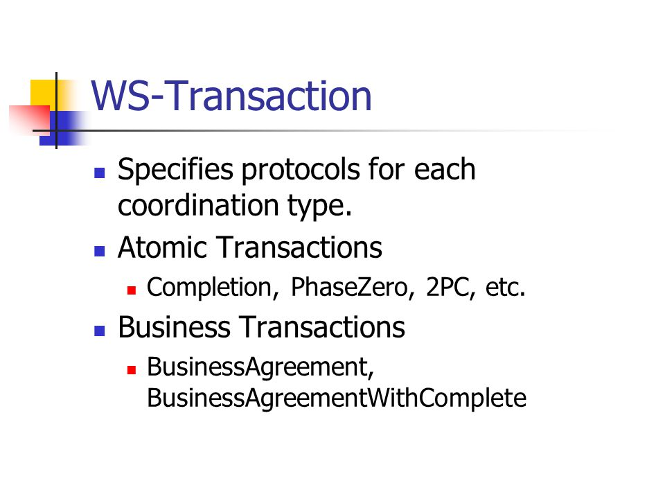 WS-Transaction Specifies protocols for each coordination type.