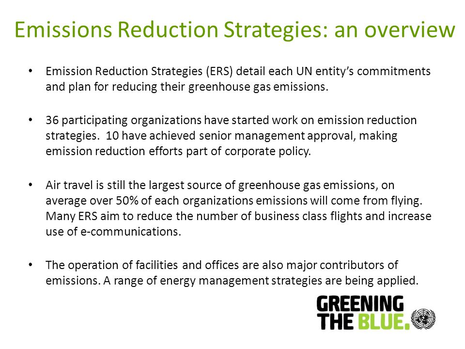 Emissions Reduction Strategies: an overview Emission Reduction Strategies (ERS) detail each UN entitys commitments and plan for reducing their greenhouse gas emissions.