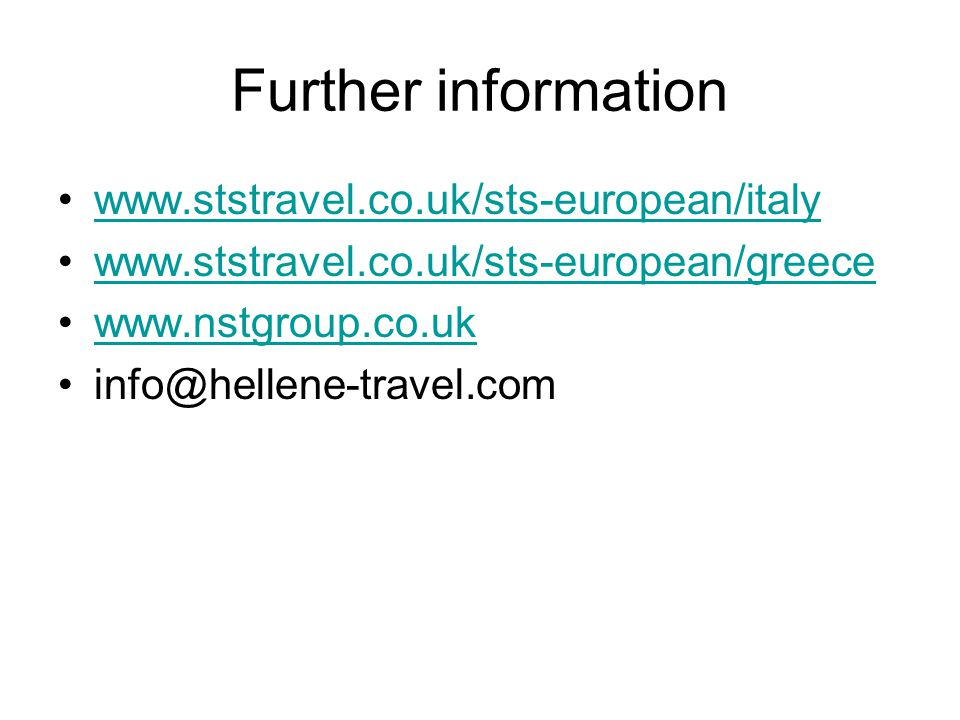 Further information www.ststravel.co.uk/sts-european/italy www.ststravel.co.uk/sts-european/greece www.nstgroup.co.uk info@hellene-travel.com