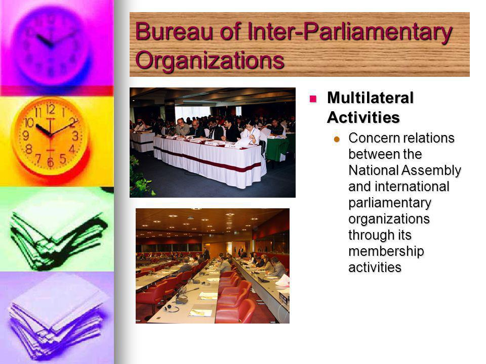 Multilateral Activities Multilateral Activities Concern relations between the National Assembly and international parliamentary organizations through its membership activities Bureau of Inter-Parliamentary Organizations