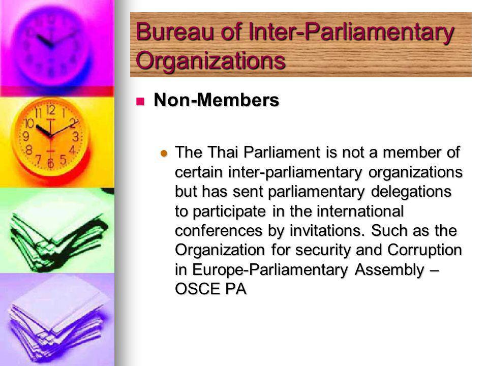 Non-Members Non-Members The Thai Parliament is not a member of certain inter-parliamentary organizations but has sent parliamentary delegations to participate in the international conferences by invitations.