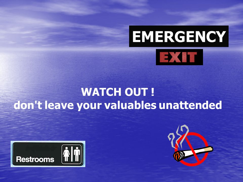 EMERGENCY WATCH OUT ! don t leave your valuables unattended