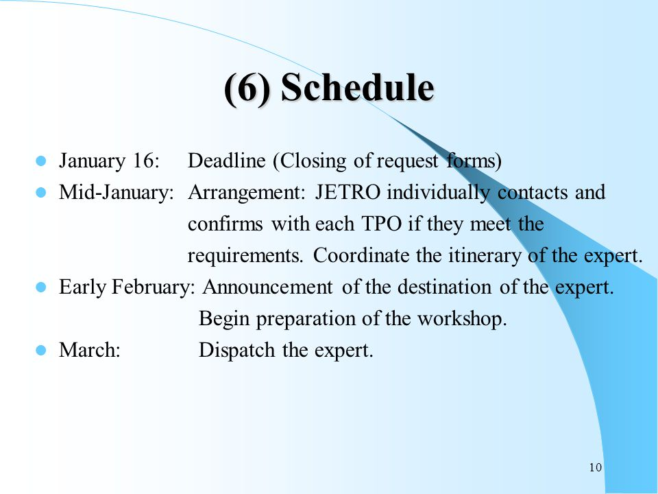 10 (6) Schedule January 16: Deadline (Closing of request forms) Mid-January: Arrangement: JETRO individually contacts and confirms with each TPO if they meet the requirements.