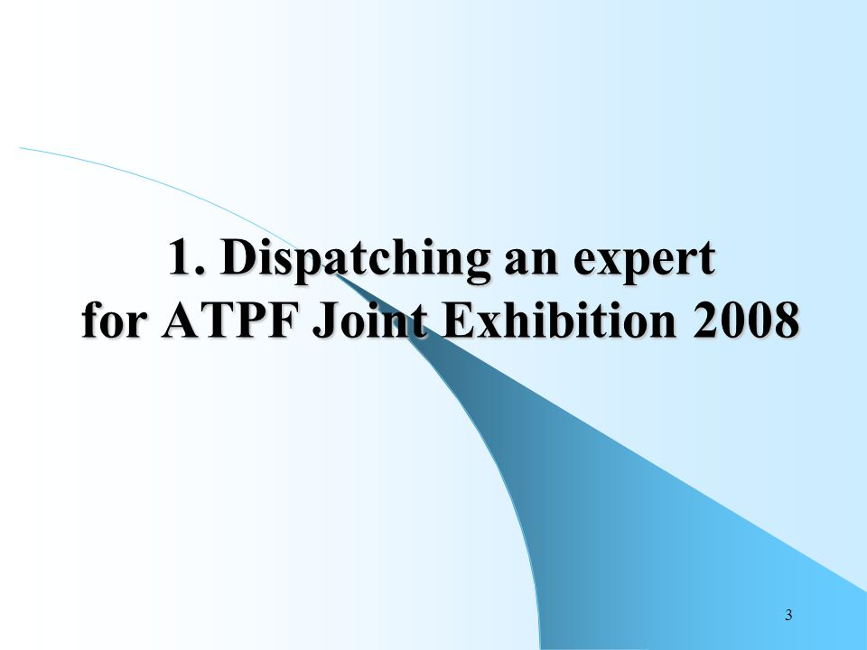 3 1. Dispatching an expert for ATPF Joint Exhibition 2008