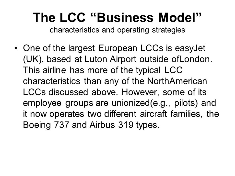 The LCC Business Model characteristics and operating strategies One of the largest European LCCs is easyJet (UK), based at Luton Airport outside ofLondon.