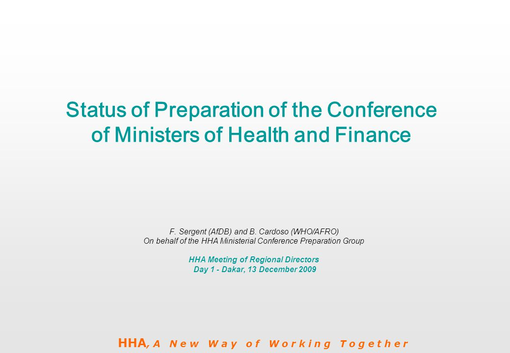 HHA, A N e w W a y o f W o r k i n g T o g e t h e r Status of Preparation of the Conference of Ministers of Health and Finance F.