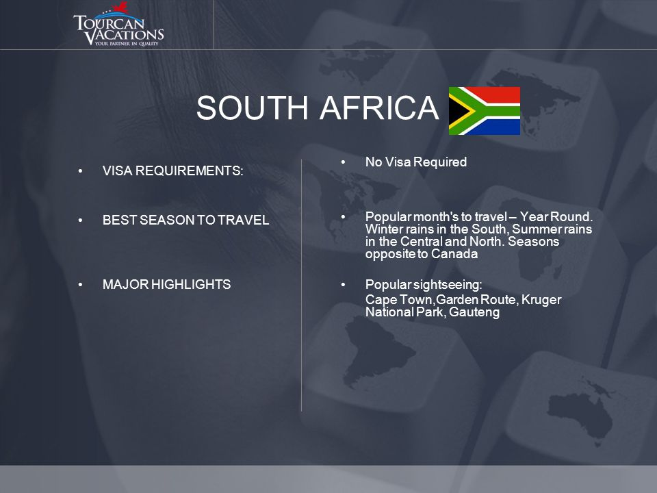SOUTH AFRICA VISA REQUIREMENTS: BEST SEASON TO TRAVEL MAJOR HIGHLIGHTS No Visa Required Popular month s to travel – Year Round.