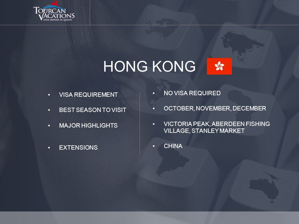 HONG KONG VISA REQUIREMENT BEST SEASON TO VISIT MAJOR HIGHLIGHTS EXTENSIONS NO VISA REQUIRED OCTOBER, NOVEMBER, DECEMBER VICTORIA PEAK, ABERDEEN FISHING VILLAGE, STANLEY MARKET CHINA