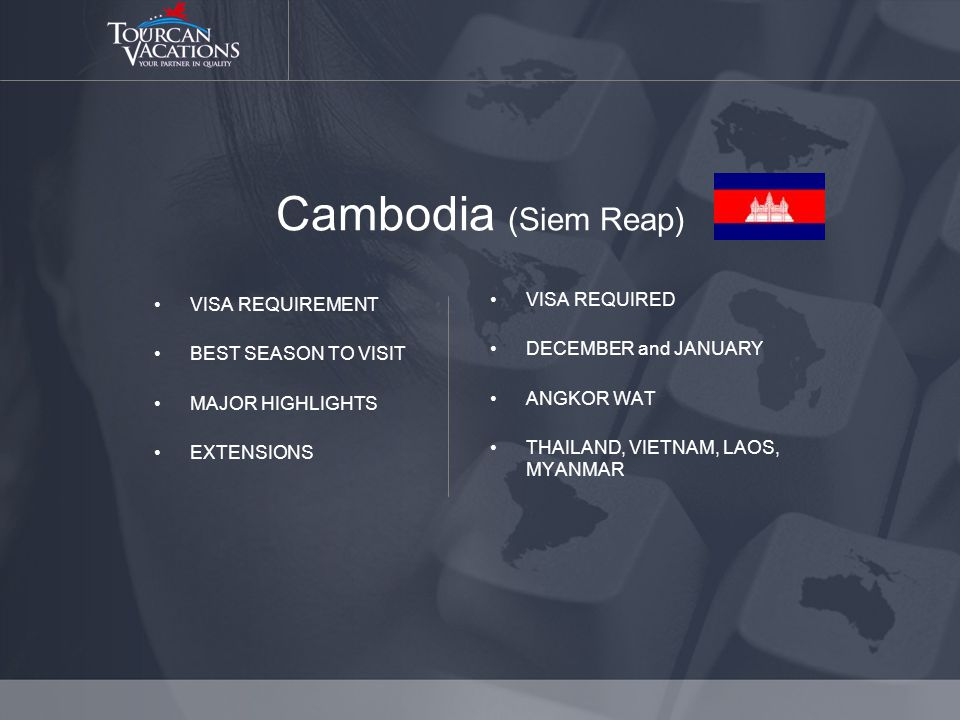Cambodia (Siem Reap) VISA REQUIREMENT BEST SEASON TO VISIT MAJOR HIGHLIGHTS EXTENSIONS VISA REQUIRED DECEMBER and JANUARY ANGKOR WAT THAILAND, VIETNAM, LAOS, MYANMAR