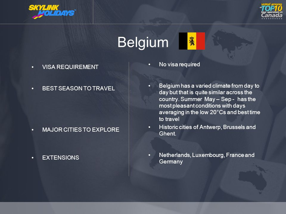 Belgium VISA REQUIREMENT BEST SEASON TO TRAVEL MAJOR CITIES TO EXPLORE EXTENSIONS No visa required Belgium has a varied climate from day to day but that is quite similar across the country.