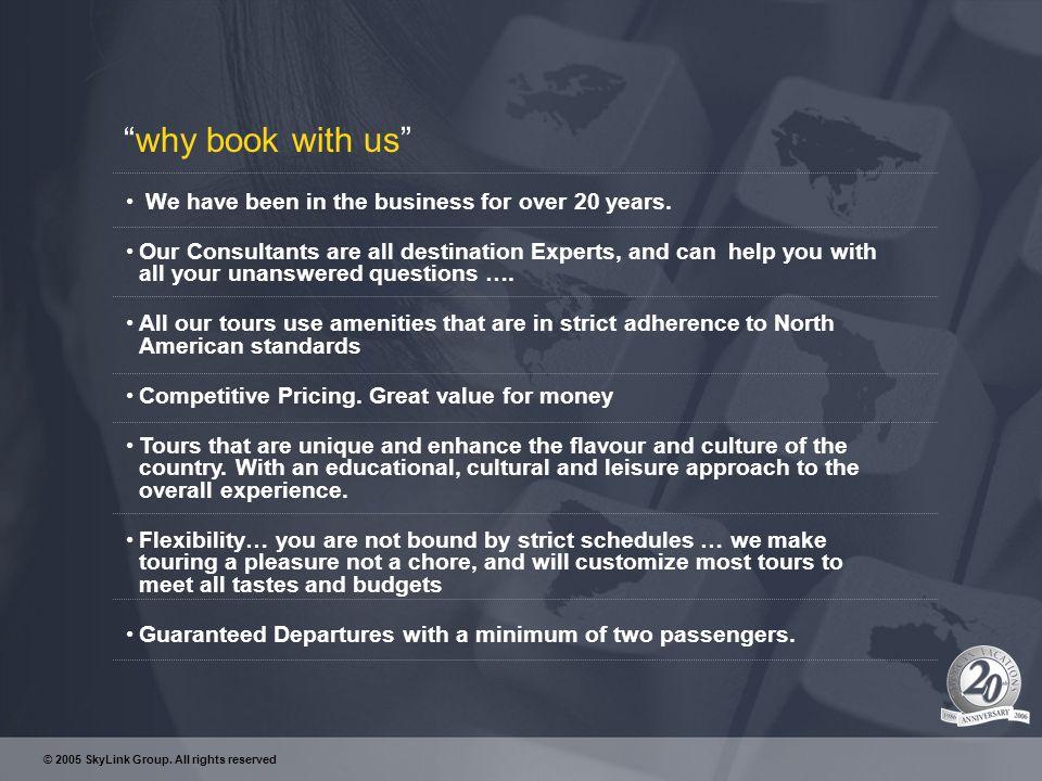 why book with us We have been in the business for over 20 years.