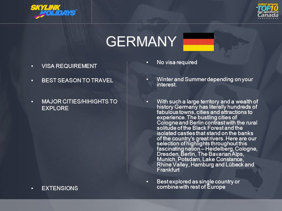 GERMANY VISA REQUIREMENT BEST SEASON TO TRAVEL MAJOR CITIES/HIHIGHTS TO EXPLORE EXTENSIONS No visa required Winter and Summer depending on your interest.