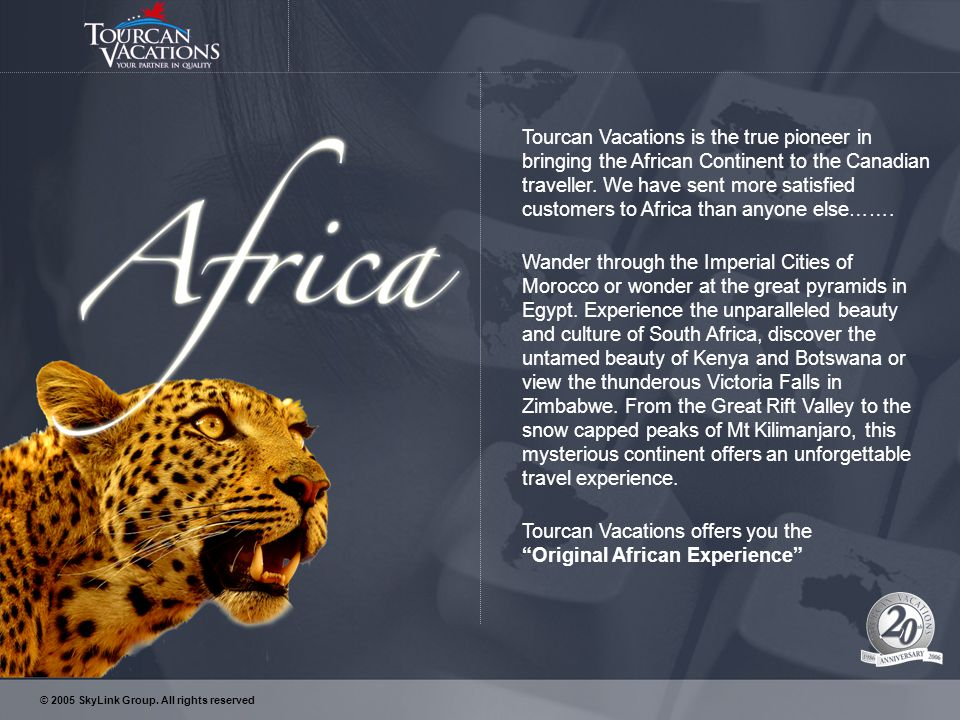 Tourcan Vacations is the true pioneer in bringing the African Continent to the Canadian traveller.