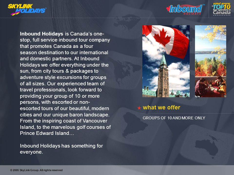 Inbound Holidays is Canadas one- stop, full service inbound tour company that promotes Canada as a four season destination to our international and domestic partners.