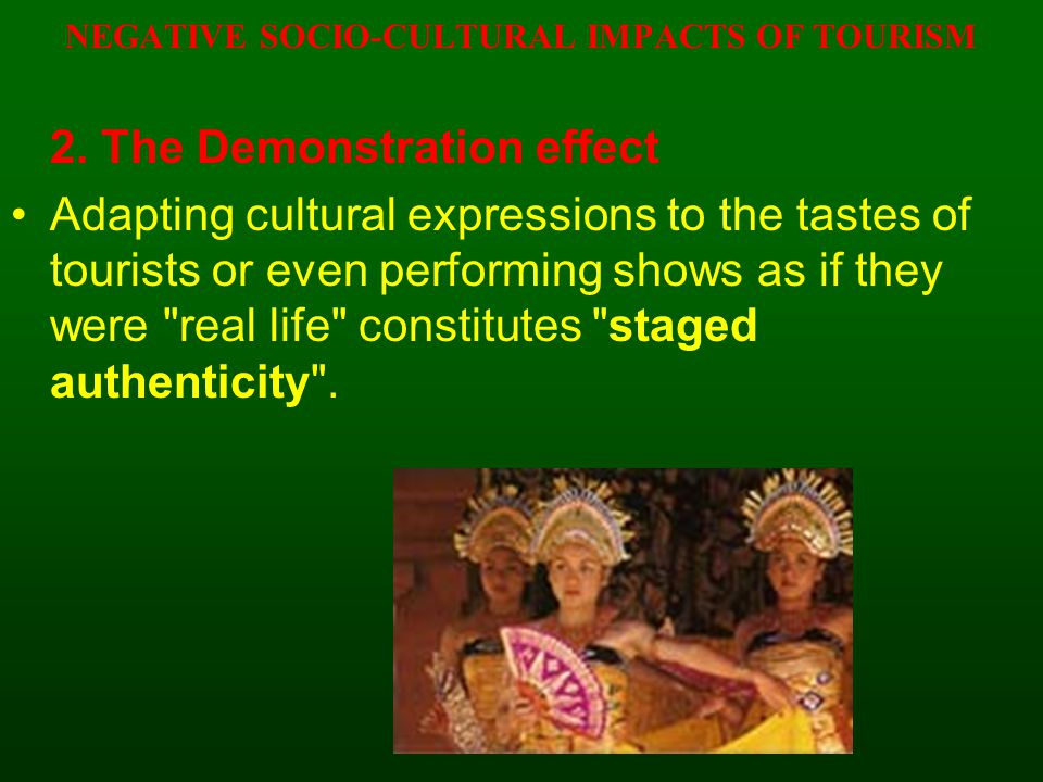 NEGATIVE SOCIO-CULTURAL IMPACTS OF TOURISM 2.