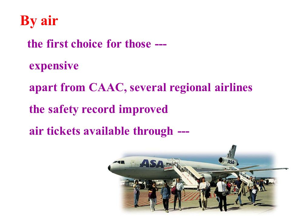 By air the first choice for those --- expensive apart from CAAC, several regional airlines the safety record improved air tickets available through ---
