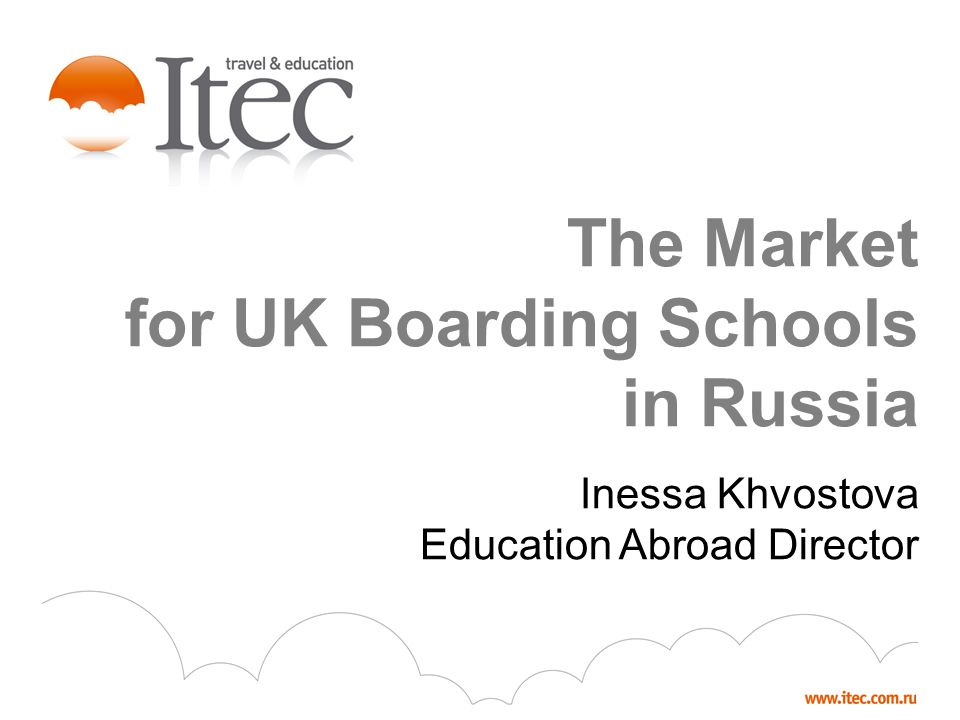 The Market for UK Boarding Schools in Russia Inessa Khvostova Education Abroad Director