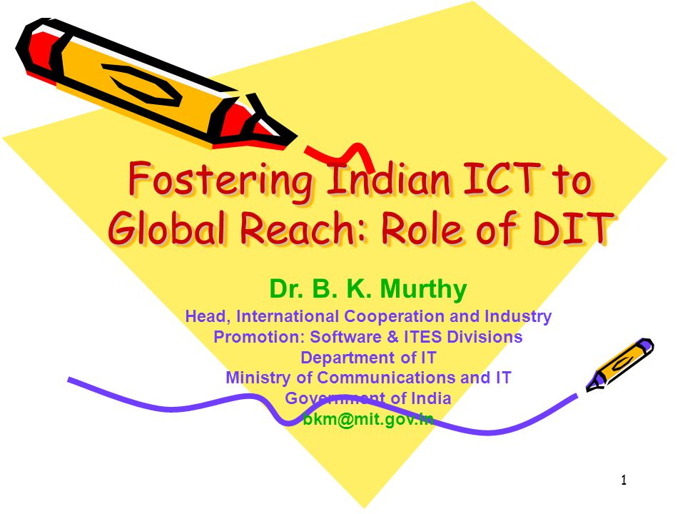 1 Fostering Indian ICT to Global Reach: Role of DIT Dr.