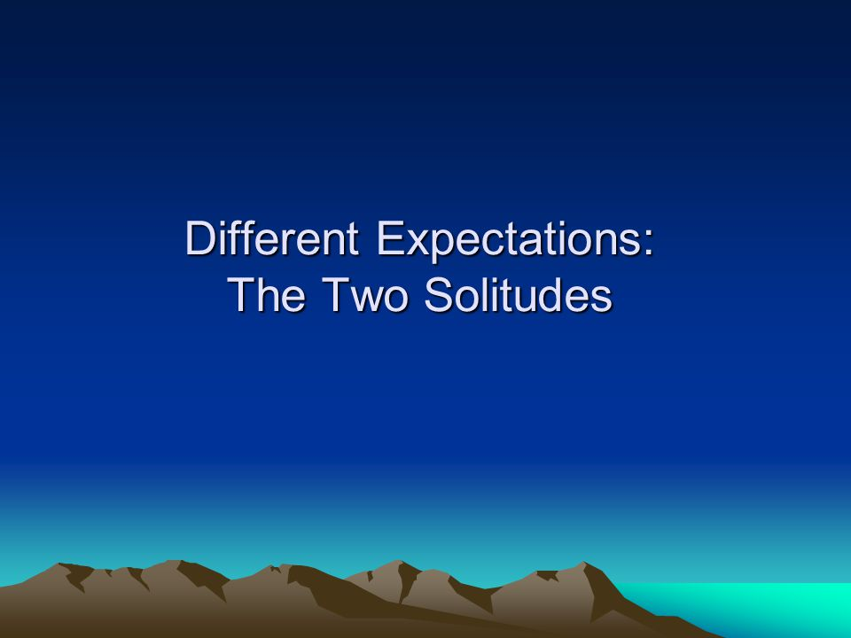Different Expectations: The Two Solitudes
