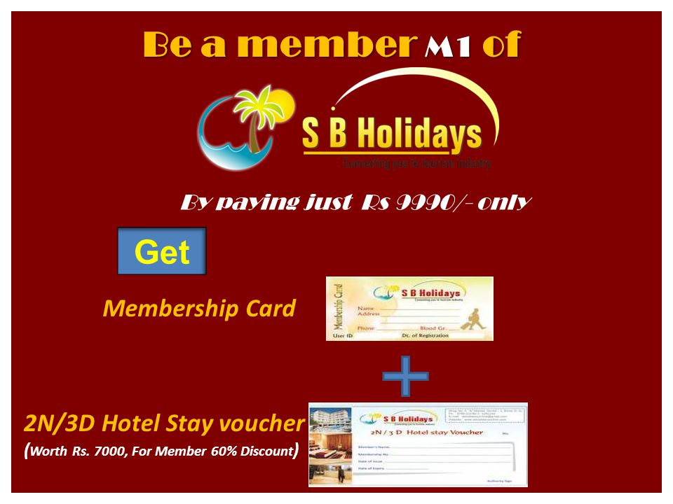 Be a member M1 of By paying just Rs 9990/- only Membership Card 2N/3D Hotel Stay voucher ( Worth Rs.