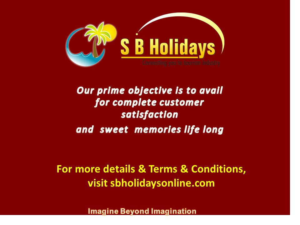For more details & Terms & Conditions, visit sbholidaysonline.com
