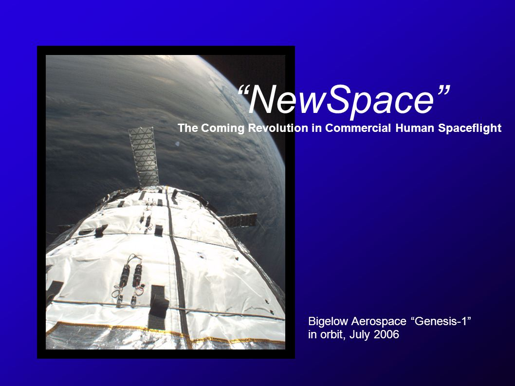 NewSpace The Coming Revolution in Commercial Human Spaceflight Bigelow Aerospace Genesis-1 in orbit, July 2006